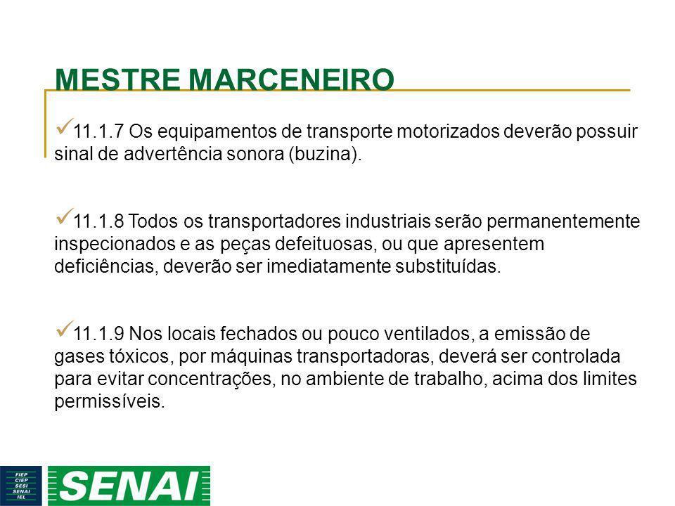 MESTRE MARCENEIRO 11.1.7 Os equipamentos de transporte motorizados deverão possuir sinal de advertência sonora (buzina). 11.1.8 Todos os transportador