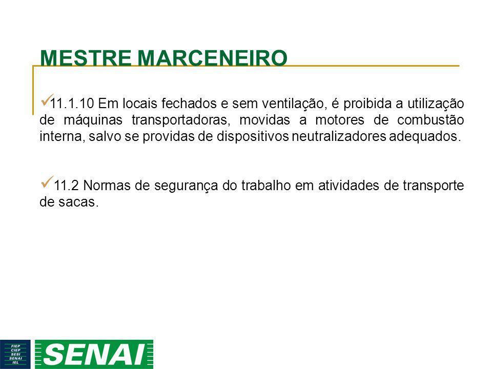 MESTRE MARCENEIRO 11.1.10 Em locais fechados e sem ventilação, é proibida a utilização de máquinas transportadoras, movidas a motores de combustão int
