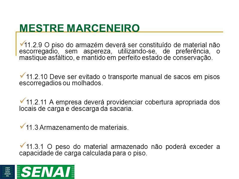 MESTRE MARCENEIRO 11.2.9 O piso do armazém deverá ser constituído de material não escorregadio, sem aspereza, utilizando-se, de preferência, o mastiqu
