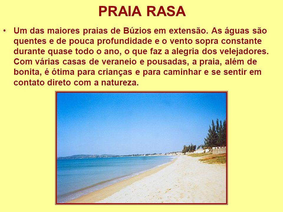 PRAIA RASA Um das maiores praias de Búzios em extensão. As águas são quentes e de pouca profundidade e o vento sopra constante durante quase todo o an