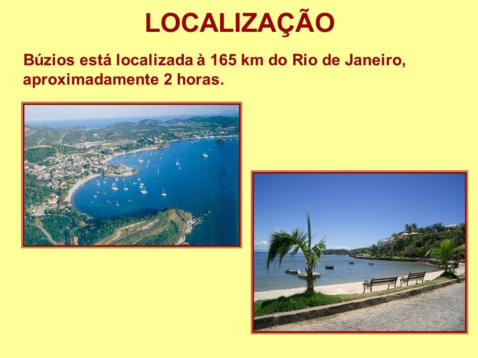 LOCALIZAÇÃO Búzios está localizada à 165 km do Rio de Janeiro, aproximadamente 2 horas.