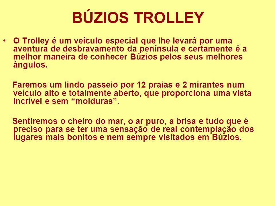 BÚZIOS TROLLEY O Trolley é um veículo especial que lhe levará por uma aventura de desbravamento da península e certamente é a melhor maneira de conhec