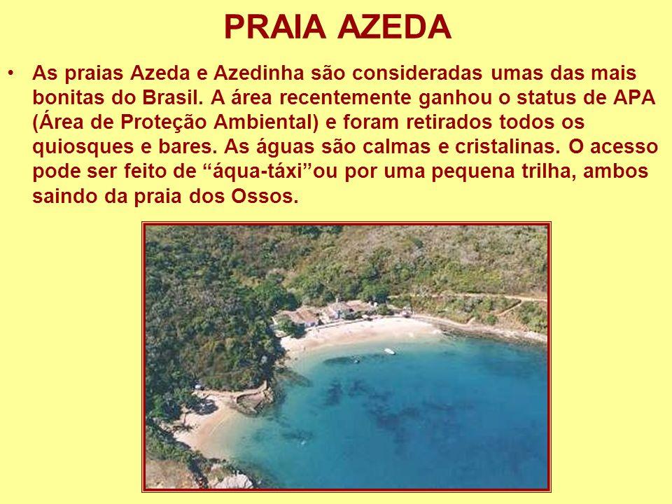PRAIA AZEDA As praias Azeda e Azedinha são consideradas umas das mais bonitas do Brasil. A área recentemente ganhou o status de APA (Área de Proteção