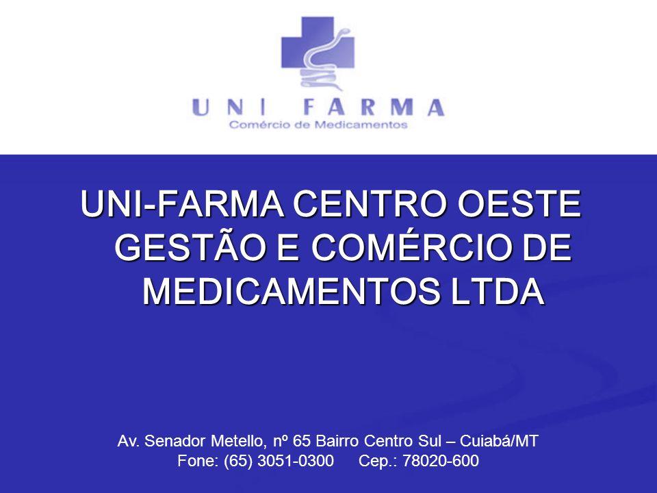 UNI-FARMA CENTRO OESTE GESTÃO E COMÉRCIO DE MEDICAMENTOS LTDA Av. Senador Metello, nº 65 Bairro Centro Sul – Cuiabá/MT Fone: (65) 3051-0300 Cep.: 7802