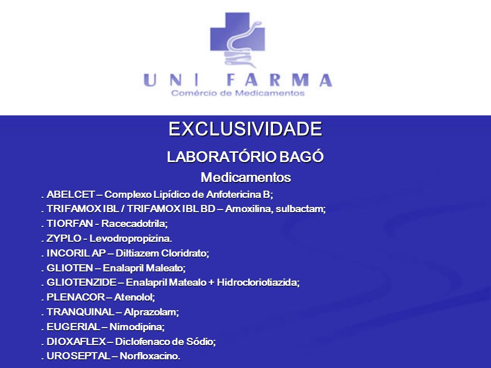 EXCLUSIVIDADE LABORATÓRIO BAGÓ Medicamentos. ABELCET – Complexo Lipídico de Anfotericina B;. TRIFAMOX IBL / TRIFAMOX IBL BD – Amoxilina, sulbactam;. T