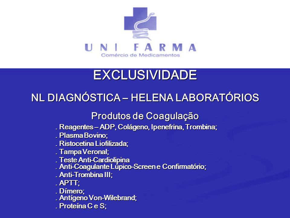 NL DIAGNÓSTICA – HELENA LABORATÓRIOS Produtos de Coagulação EXCLUSIVIDADE. Reagentes – ADP, Colágeno, Ipenefrina, Trombina;. Plasma Bovino;. Ristoceti