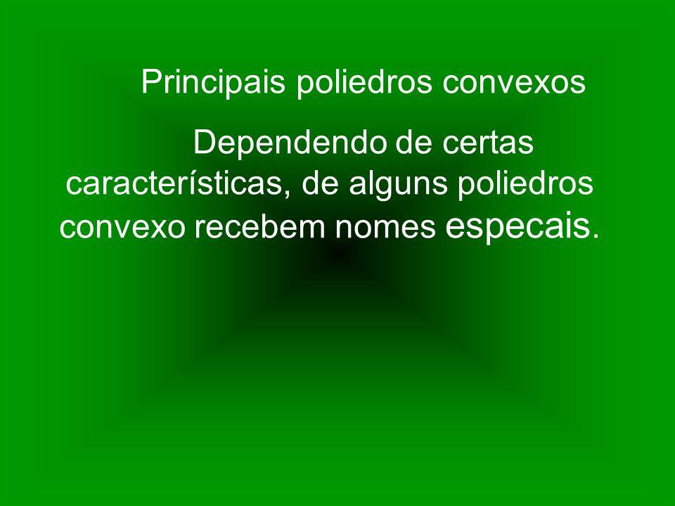 Principais poliedros convexos Dependendo de certas características, de alguns poliedros convexo recebem nomes especais.