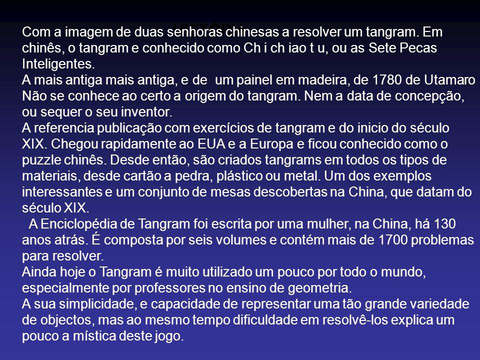 HISTÓRIA Com a imagem de duas senhoras chinesas a resolver um tangram. Em chinês, o tangram e conhecido como Ch i ch iao t u, ou as Sete Pecas Intelig