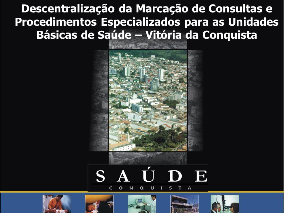 Descentralização da Marcação de Consultas e Procedimentos Especializados para as Unidades Básicas de Saúde – Vitória da Conquista