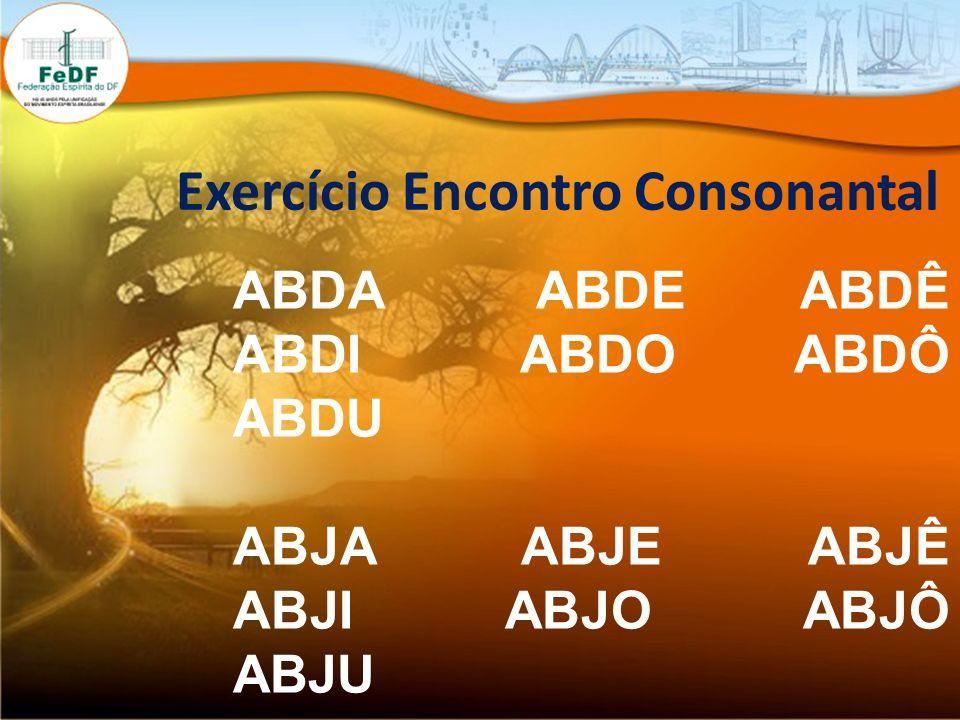 Exercício Encontro Consonantal ABDA ABDE ABDÊ ABDI ABDO ABDÔ ABDU ABJA ABJE ABJÊ ABJI ABJO ABJÔ ABJU