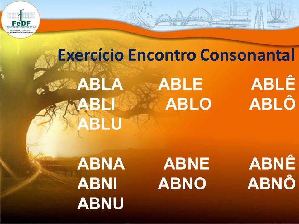 Exercício Encontro Consonantal ABLA ABLE ABLÊ ABLI ABLO ABLÔ ABLU ABNA ABNE ABNÊ ABNI ABNO ABNÔ ABNU