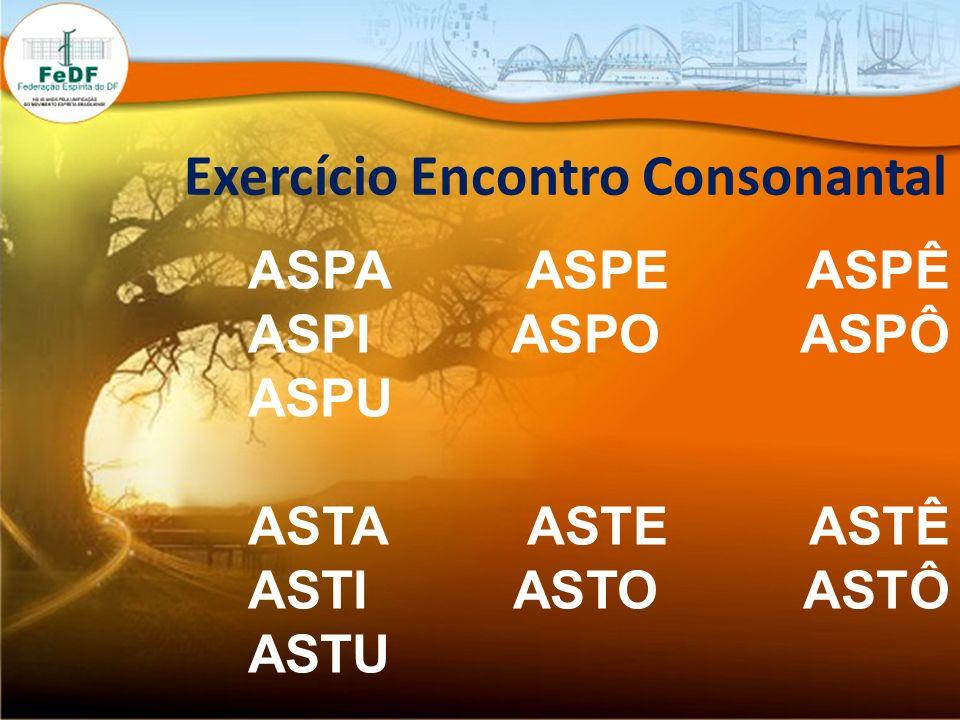 Exercício Encontro Consonantal ASPA ASPE ASPÊ ASPI ASPO ASPÔ ASPU ASTA ASTE ASTÊ ASTI ASTO ASTÔ ASTU