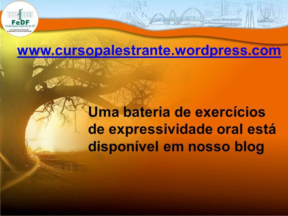 www.cursopalestrante.wordpress.com Uma bateria de exercícios de expressividade oral está disponível em nosso blog