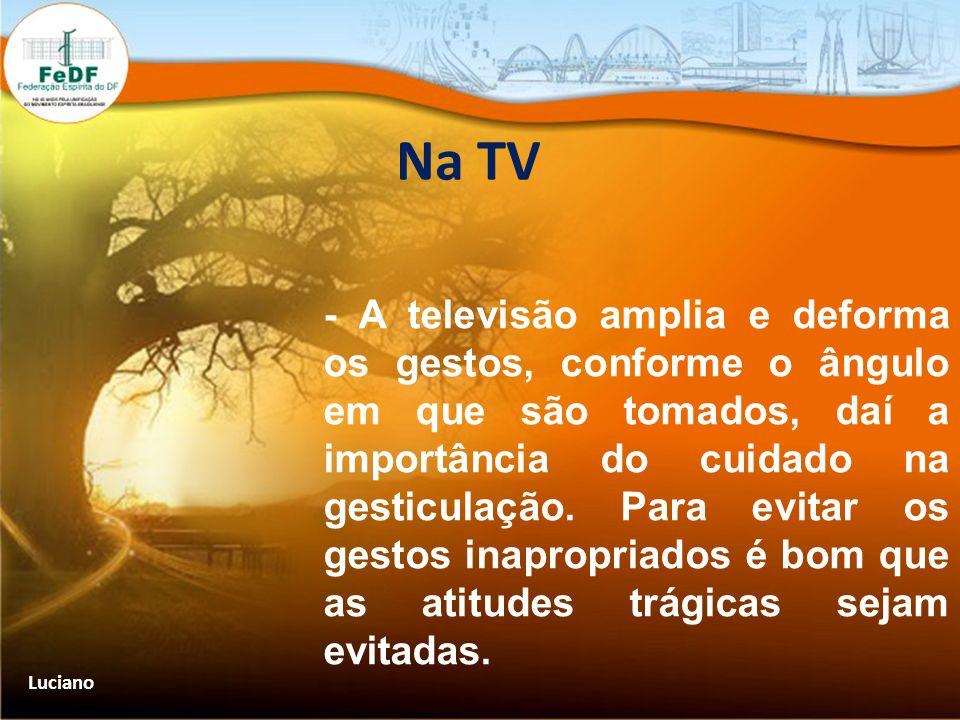 Na TV - A televisão amplia e deforma os gestos, conforme o ângulo em que são tomados, daí a importância do cuidado na gesticulação. Para evitar os ges