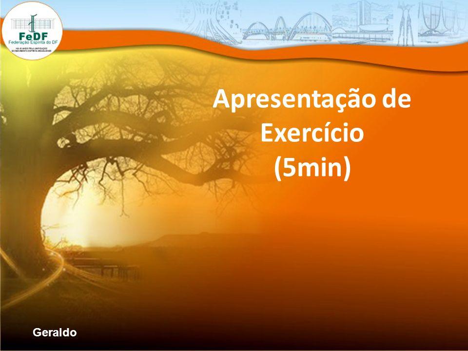 Apresentação de Exercício (5min) Geraldo