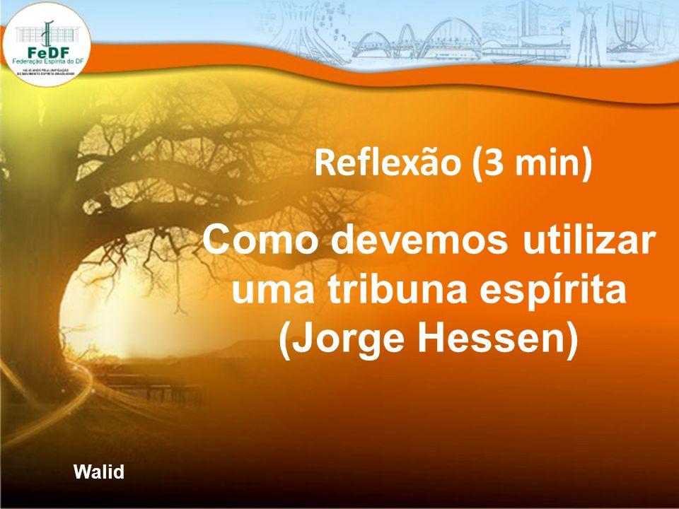 Reflexão (3 min) Como devemos utilizar uma tribuna espírita (Jorge Hessen) Walid