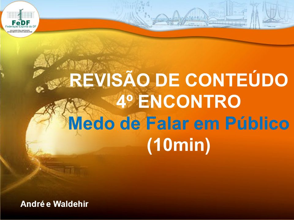 REVISÃO DE CONTEÚDO 4º ENCONTRO Medo de Falar em Público (10min) André e Waldehir