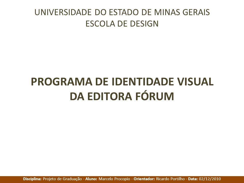 Disciplina: Projeto de Graduação - Aluno: Marcelo Procopio - Orientador: Ricardo Portilho - Data: 02/12/2010 PROGRAMA DE IDENTIDADE VISUAL DA EDITORA