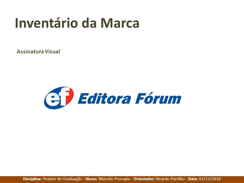 Disciplina: Projeto de Graduação - Aluno: Marcelo Procopio - Orientador: Ricardo Portilho - Data: 02/12/2010 Inventário da Marca Assinatura Visual