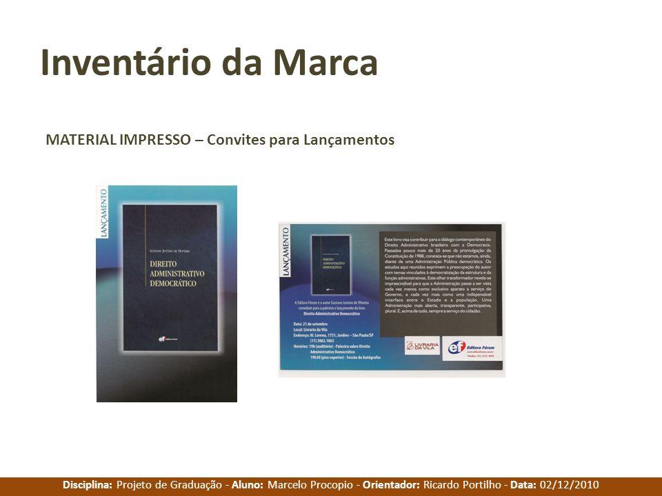 Disciplina: Projeto de Graduação - Aluno: Marcelo Procopio - Orientador: Ricardo Portilho - Data: 02/12/2010 Inventário da Marca MATERIAL IMPRESSO – C