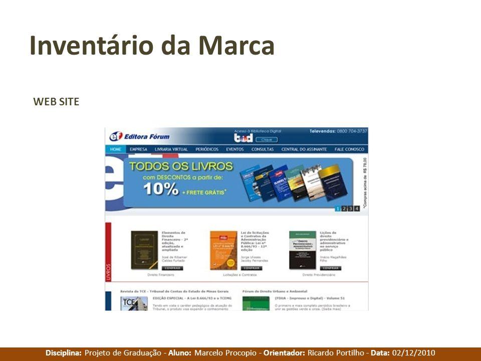 Disciplina: Projeto de Graduação - Aluno: Marcelo Procopio - Orientador: Ricardo Portilho - Data: 02/12/2010 Inventário da Marca WEB SITE