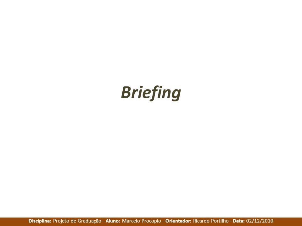 Disciplina: Projeto de Graduação - Aluno: Marcelo Procopio - Orientador: Ricardo Portilho - Data: 02/12/2010 Briefing