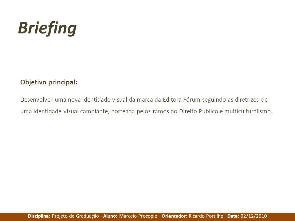 Disciplina: Projeto de Graduação - Aluno: Marcelo Procopio - Orientador: Ricardo Portilho - Data: 02/12/2010 Briefing Objetivo principal: Desenvolver