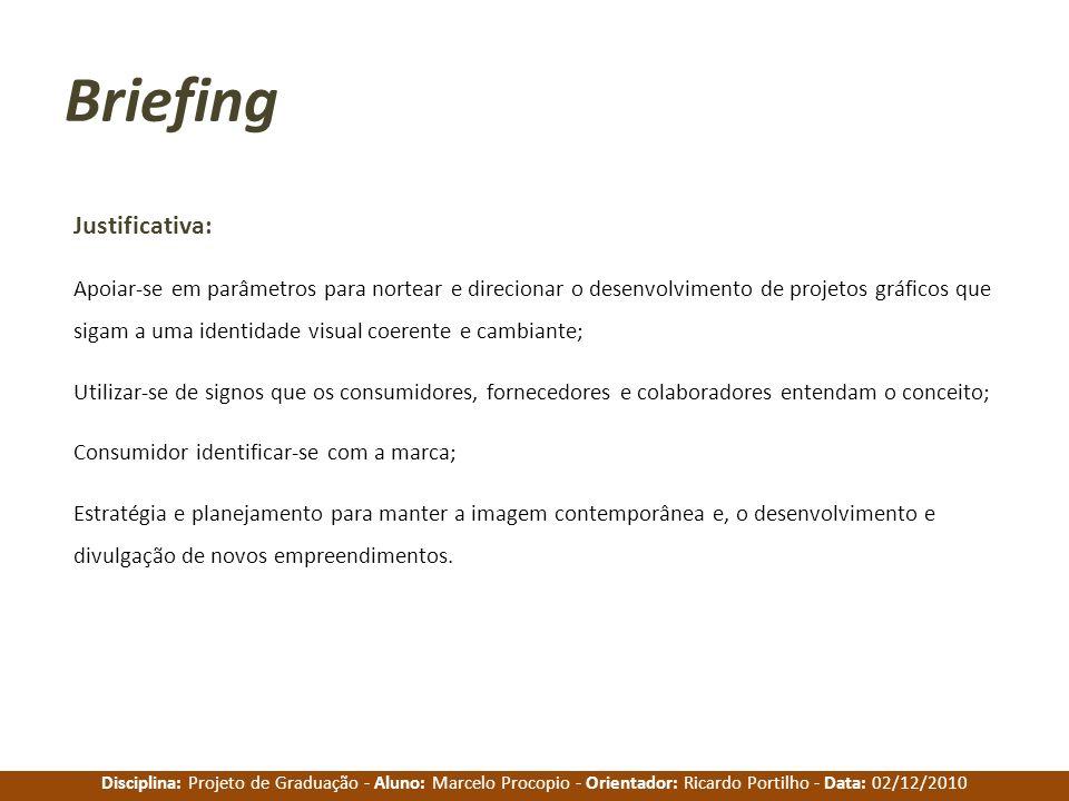 Disciplina: Projeto de Graduação - Aluno: Marcelo Procopio - Orientador: Ricardo Portilho - Data: 02/12/2010 Briefing Justificativa: Apoiar-se em parâ