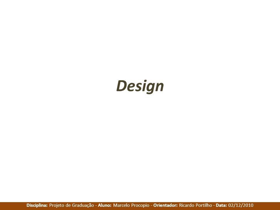 Disciplina: Projeto de Graduação - Aluno: Marcelo Procopio - Orientador: Ricardo Portilho - Data: 02/12/2010 Design