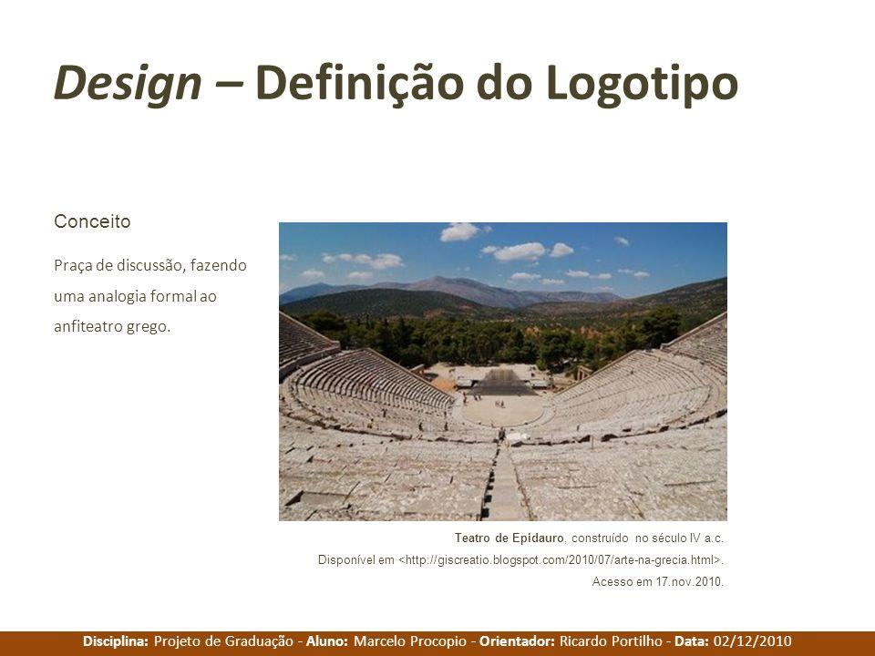 Disciplina: Projeto de Graduação - Aluno: Marcelo Procopio - Orientador: Ricardo Portilho - Data: 02/12/2010 Design – Definição do Logotipo Praça de d