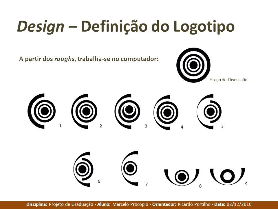 Disciplina: Projeto de Graduação - Aluno: Marcelo Procopio - Orientador: Ricardo Portilho - Data: 02/12/2010 Design – Definição do Logotipo A partir d