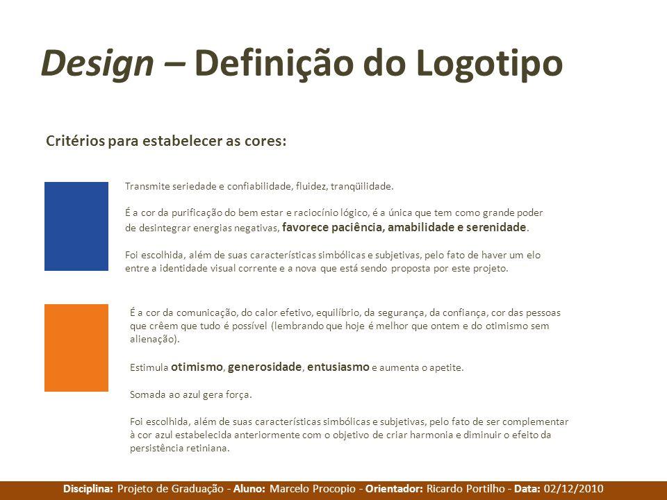 Disciplina: Projeto de Graduação - Aluno: Marcelo Procopio - Orientador: Ricardo Portilho - Data: 02/12/2010 Design – Definição do Logotipo Critérios