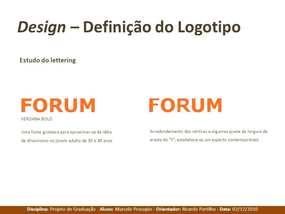 Disciplina: Projeto de Graduação - Aluno: Marcelo Procopio - Orientador: Ricardo Portilho - Data: 02/12/2010 Design – Definição do Logotipo Estudo do