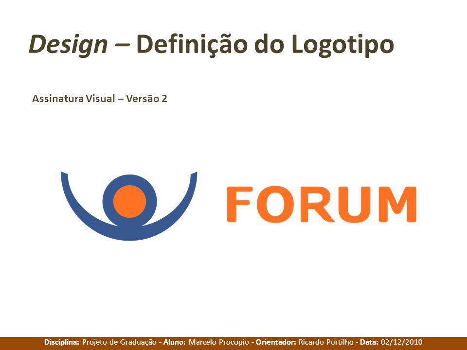 Disciplina: Projeto de Graduação - Aluno: Marcelo Procopio - Orientador: Ricardo Portilho - Data: 02/12/2010 Design – Definição do Logotipo Assinatura