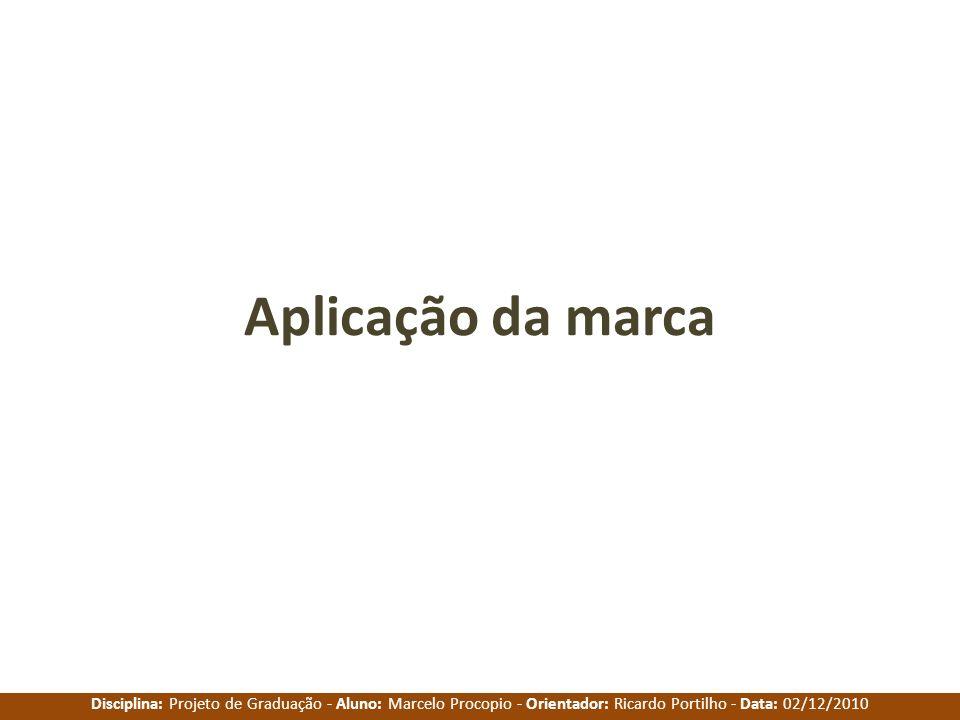 Disciplina: Projeto de Graduação - Aluno: Marcelo Procopio - Orientador: Ricardo Portilho - Data: 02/12/2010 Aplicação da marca