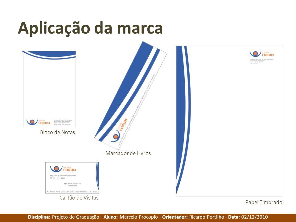 Disciplina: Projeto de Graduação - Aluno: Marcelo Procopio - Orientador: Ricardo Portilho - Data: 02/12/2010 Aplicação da marca Papel Timbrado Bloco d