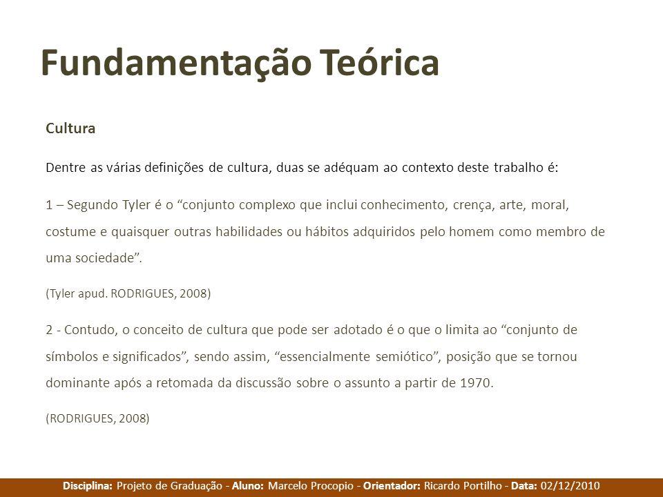 Disciplina: Projeto de Graduação - Aluno: Marcelo Procopio - Orientador: Ricardo Portilho - Data: 02/12/2010 Fundamentação Teórica Cultura Dentre as v