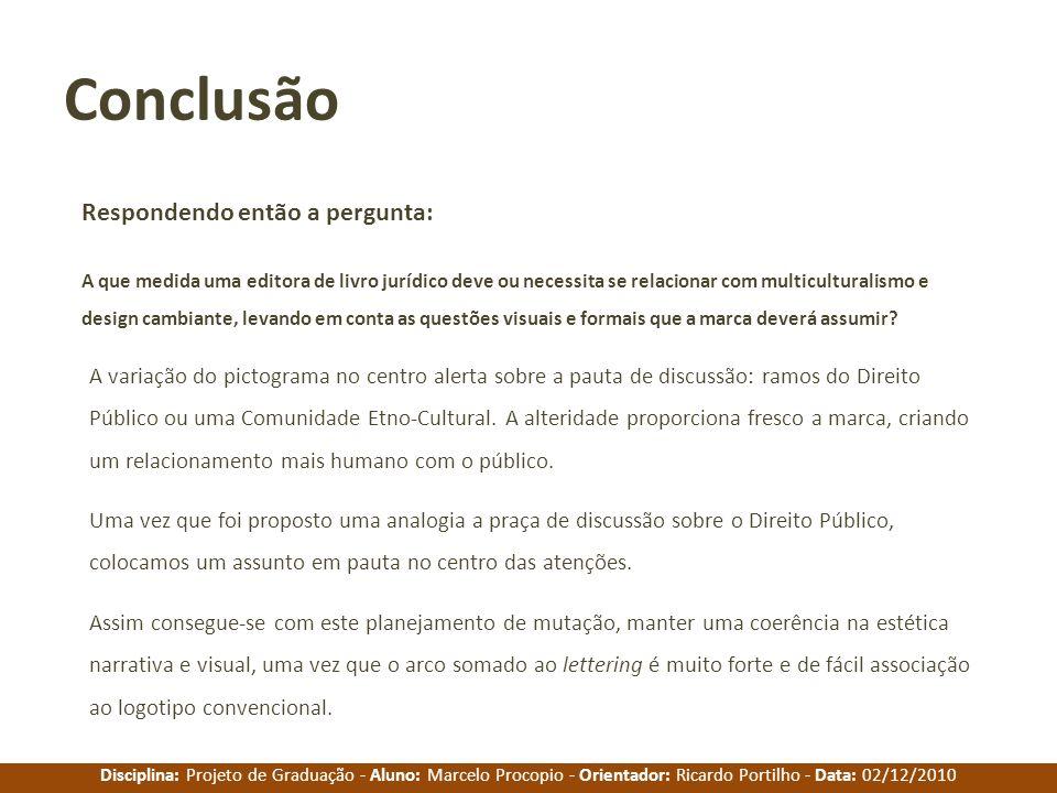 Disciplina: Projeto de Graduação - Aluno: Marcelo Procopio - Orientador: Ricardo Portilho - Data: 02/12/2010 Conclusão A que medida uma editora de liv