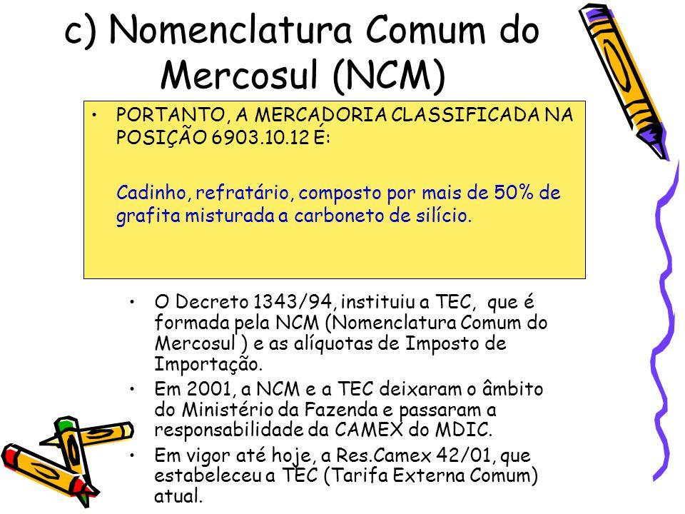 c) Nomenclatura Comum do Mercosul (NCM) PORTANTO, A MERCADORIA CLASSIFICADA NA POSIÇÃO 6903.10.12 É: Cadinho, refratário, composto por mais de 50% de