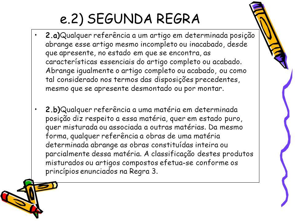 e.2) SEGUNDA REGRA 2.a)Qualquer referência a um artigo em determinada posição abrange esse artigo mesmo incompleto ou inacabado, desde que apresente,