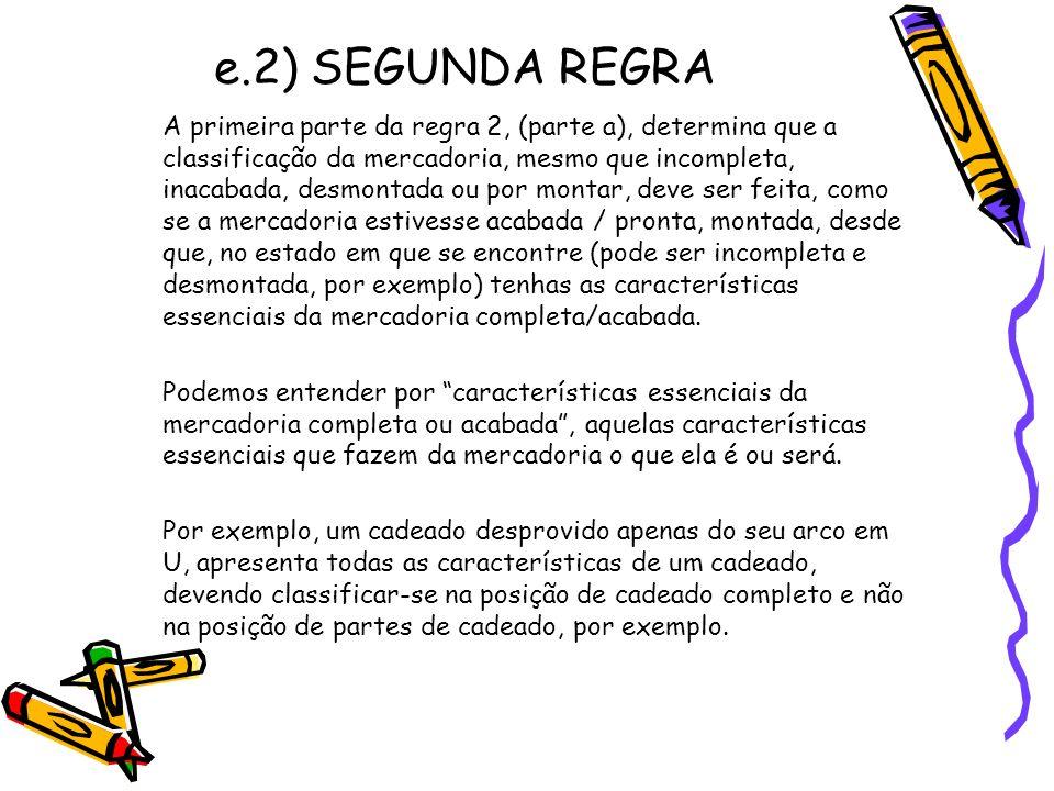e.2) SEGUNDA REGRA A primeira parte da regra 2, (parte a), determina que a classificação da mercadoria, mesmo que incompleta, inacabada, desmontada ou
