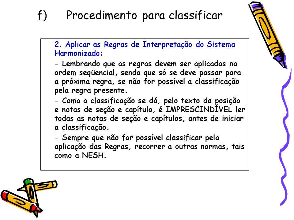 f) Procedimento para classificar 2. Aplicar as Regras de Interpretação do Sistema Harmonizado: - Lembrando que as regras devem ser aplicadas na ordem
