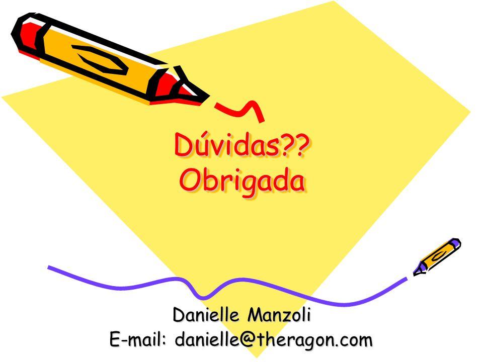 Dúvidas?? Obrigada Danielle Manzoli E-mail: danielle@theragon.com