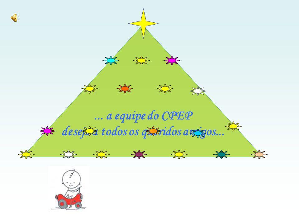 ... a equipe do CPEP deseja a todos os queridos amigos...