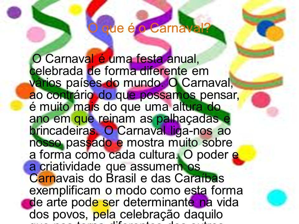 O que é o Carnaval? O Carnaval é uma festa anual, celebrada de forma diferente em vários países do mundo. O Carnaval, ao contrário do que possamos pen