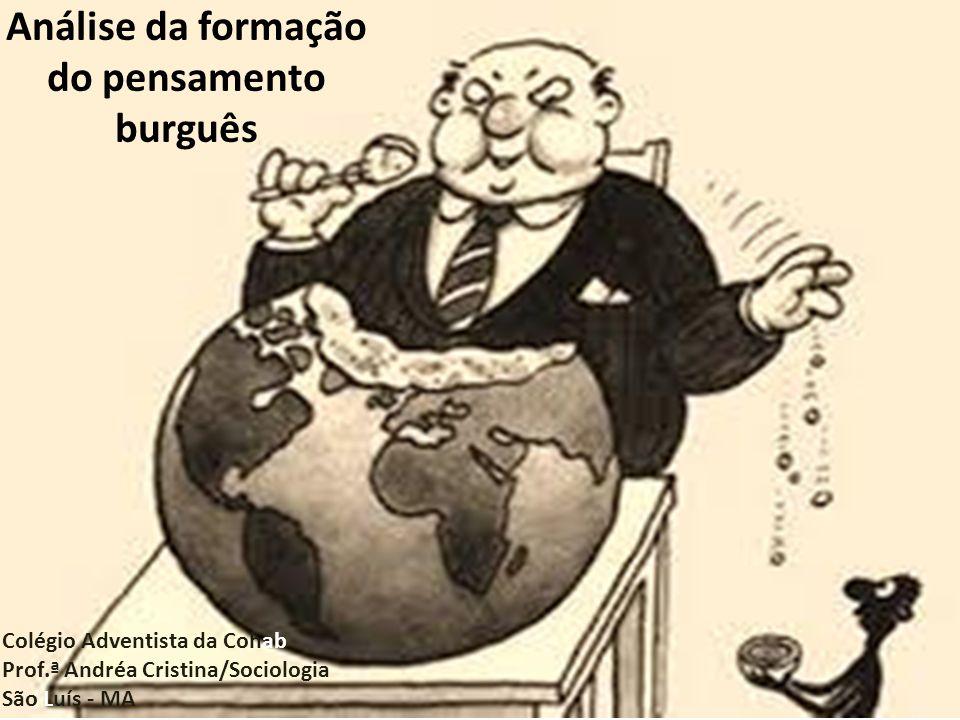 Análise da formação do pensamento burguês Colégio Adventista da Cohab Prof.ª Andréa Cristina/Sociologia São Luís - MA