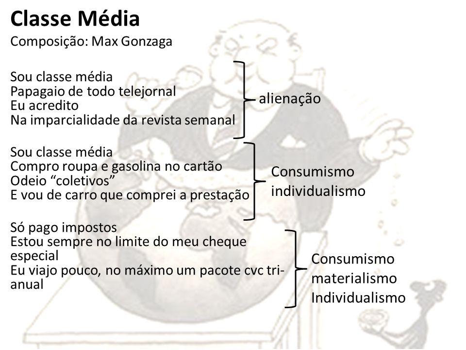 Classe Média Composição: Max Gonzaga Sou classe média Papagaio de todo telejornal Eu acredito Na imparcialidade da revista semanal Sou classe média Co