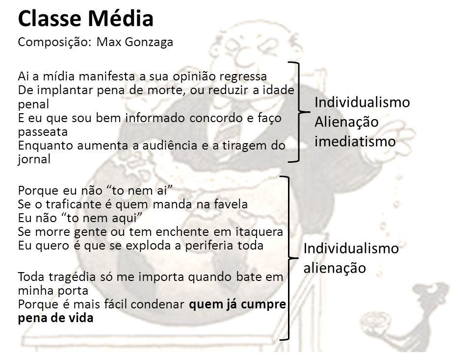 Classe Média Composição: Max Gonzaga Ai a mídia manifesta a sua opinião regressa De implantar pena de morte, ou reduzir a idade penal E eu que sou bem