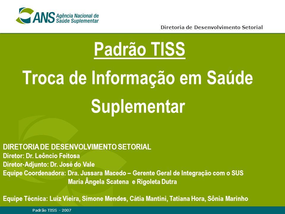 Padrão TISS - 20072 Missão da Agência Nacional de Saúde Suplementar Autarquia vinculada ao Ministério da Saúde com as funções de regulação, normatização, controle e fiscalização das atividades que garantam assistência suplementar à saúde.