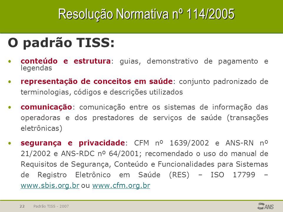 Padrão TISS - 200722 Resolução Normativa nº 114/2005 O padrão TISS: conteúdo e estrutura: guias, demonstrativo de pagamento e legendas representação d